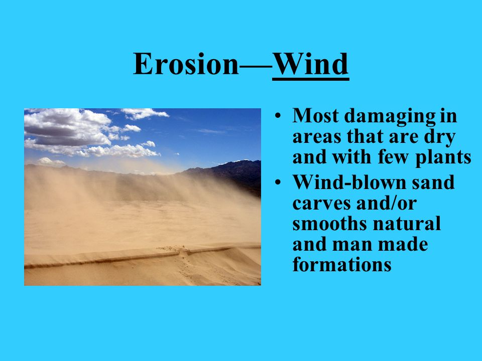Erosion—Wind Most damaging in areas that are dry and with few plants