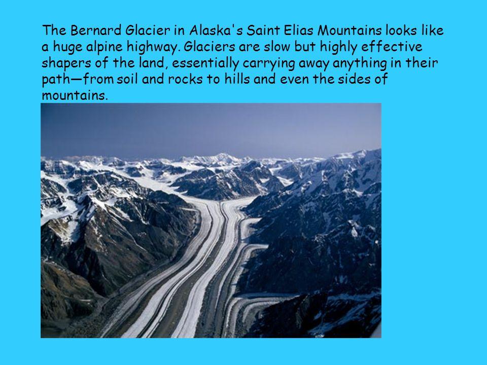 The Bernard Glacier in Alaska s Saint Elias Mountains looks like a huge alpine highway.
