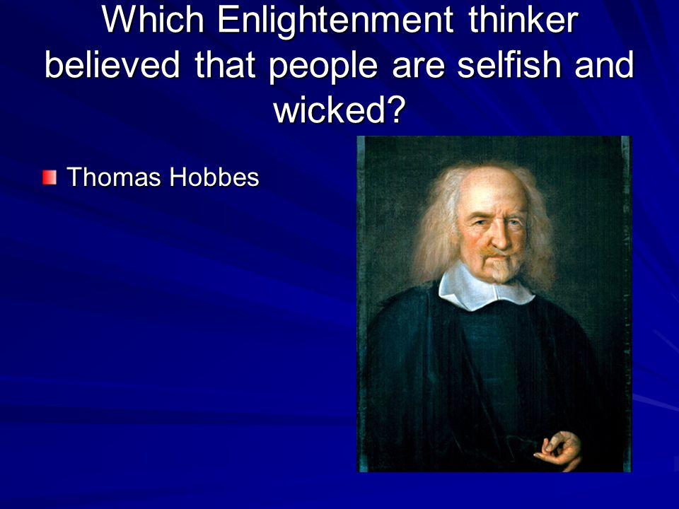Which Enlightenment thinker believed that people are selfish and wicked