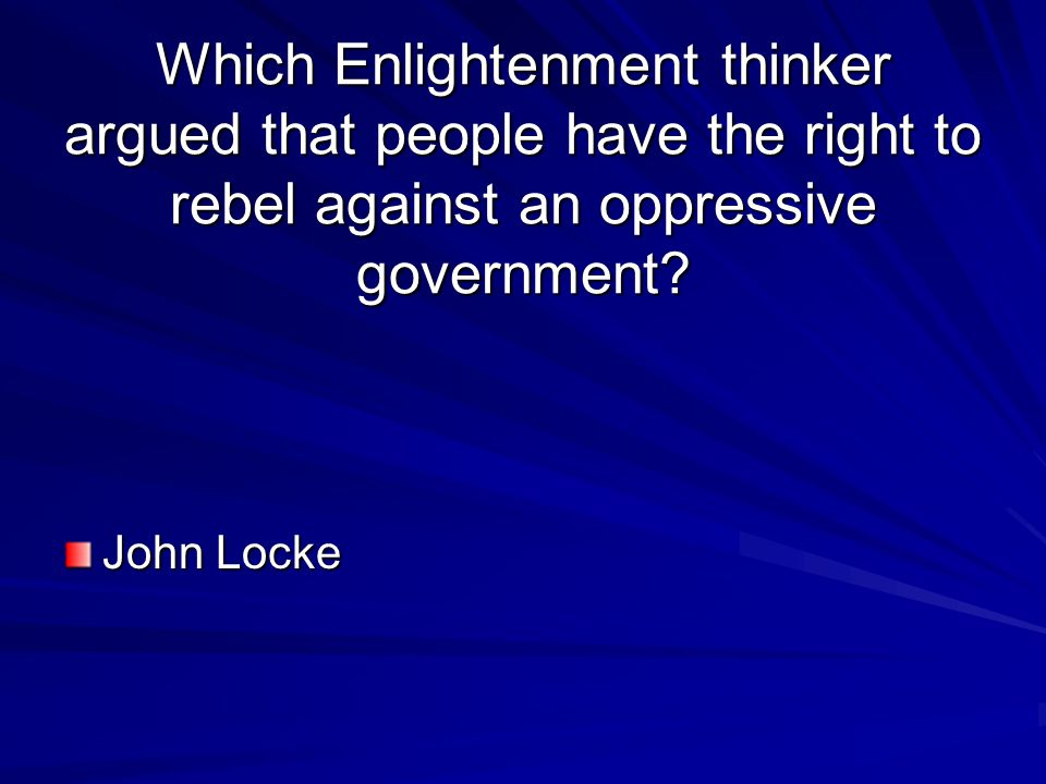 Which Enlightenment thinker argued that people have the right to rebel against an oppressive government
