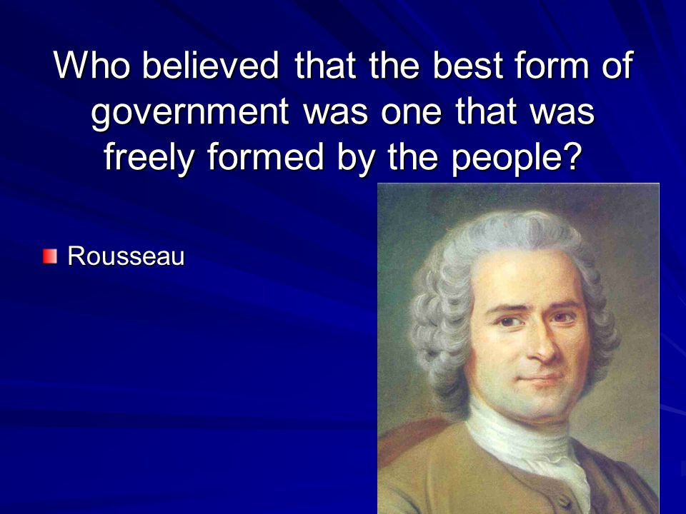 Who believed that the best form of government was one that was freely formed by the people