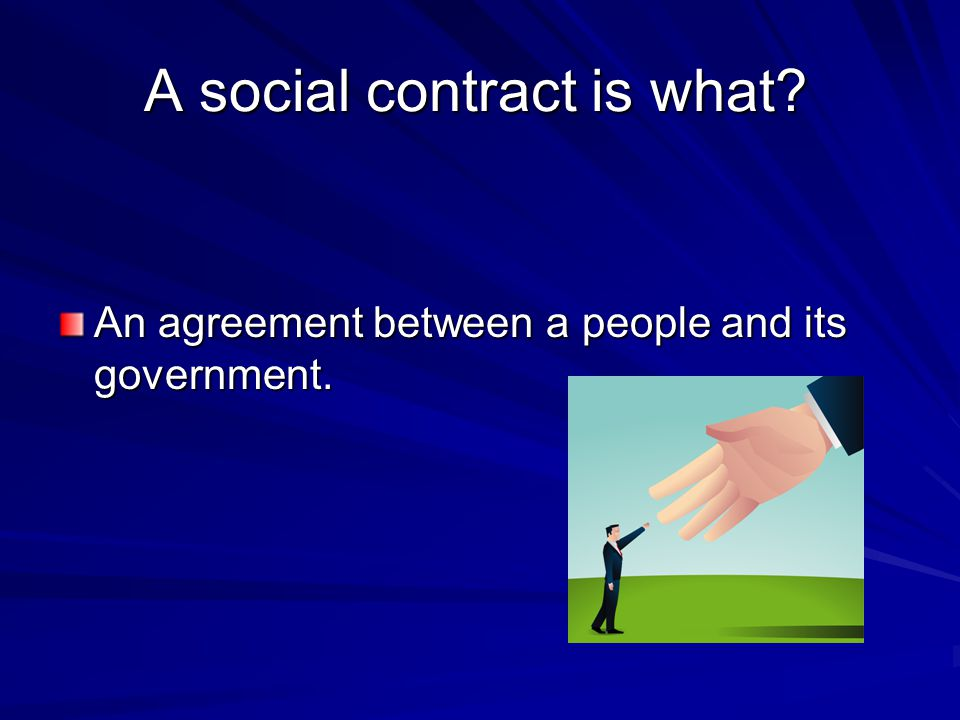 A social contract is what