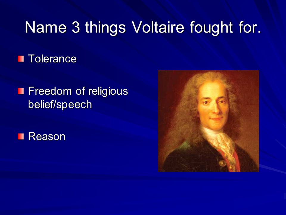 Name 3 things Voltaire fought for.