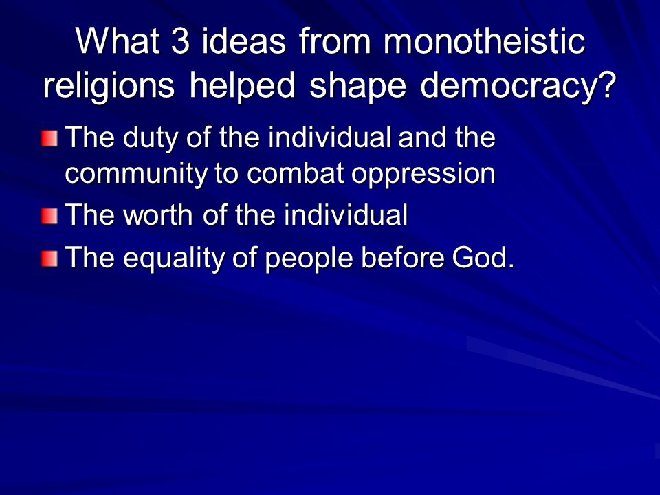 What 3 ideas from monotheistic religions helped shape democracy