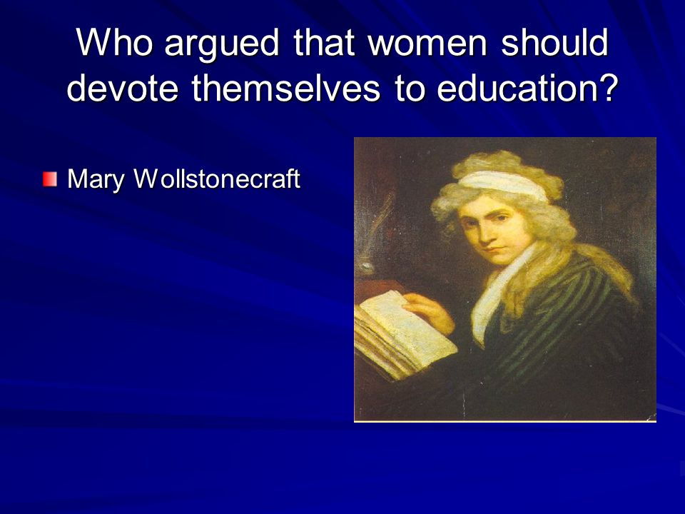Who argued that women should devote themselves to education