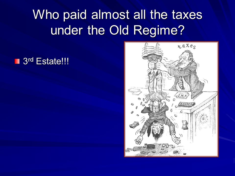 Who paid almost all the taxes under the Old Regime