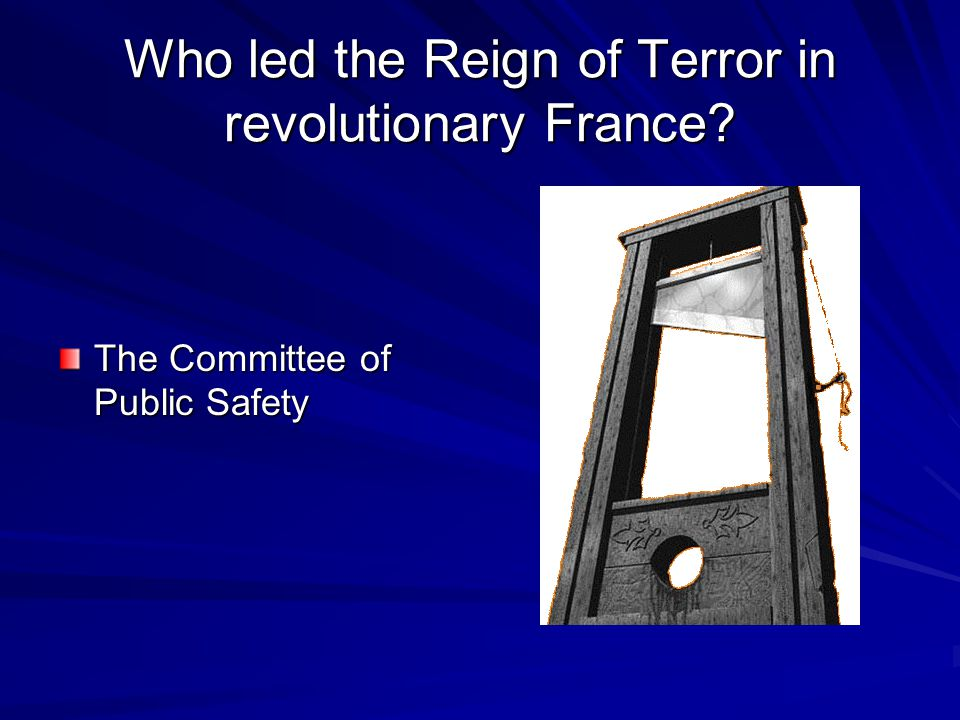 Who led the Reign of Terror in revolutionary France