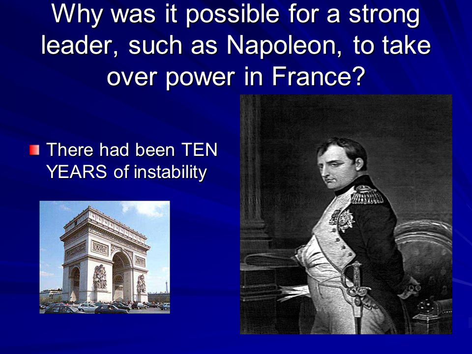 Why was it possible for a strong leader, such as Napoleon, to take over power in France