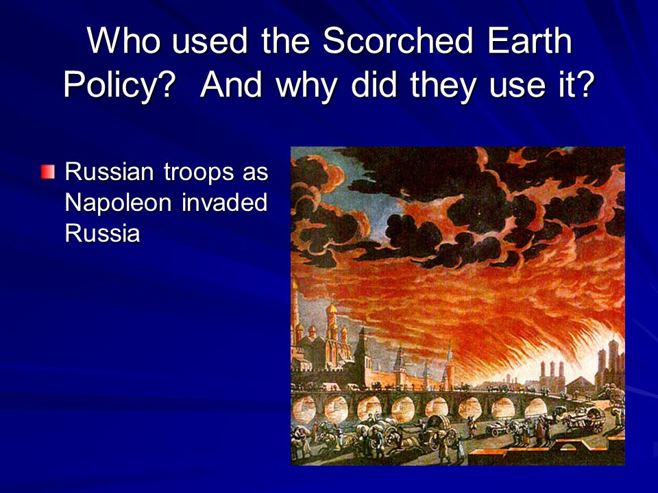 Who used the Scorched Earth Policy And why did they use it