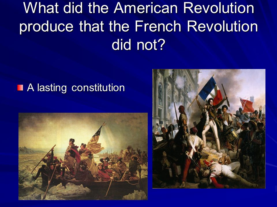 What did the American Revolution produce that the French Revolution did not
