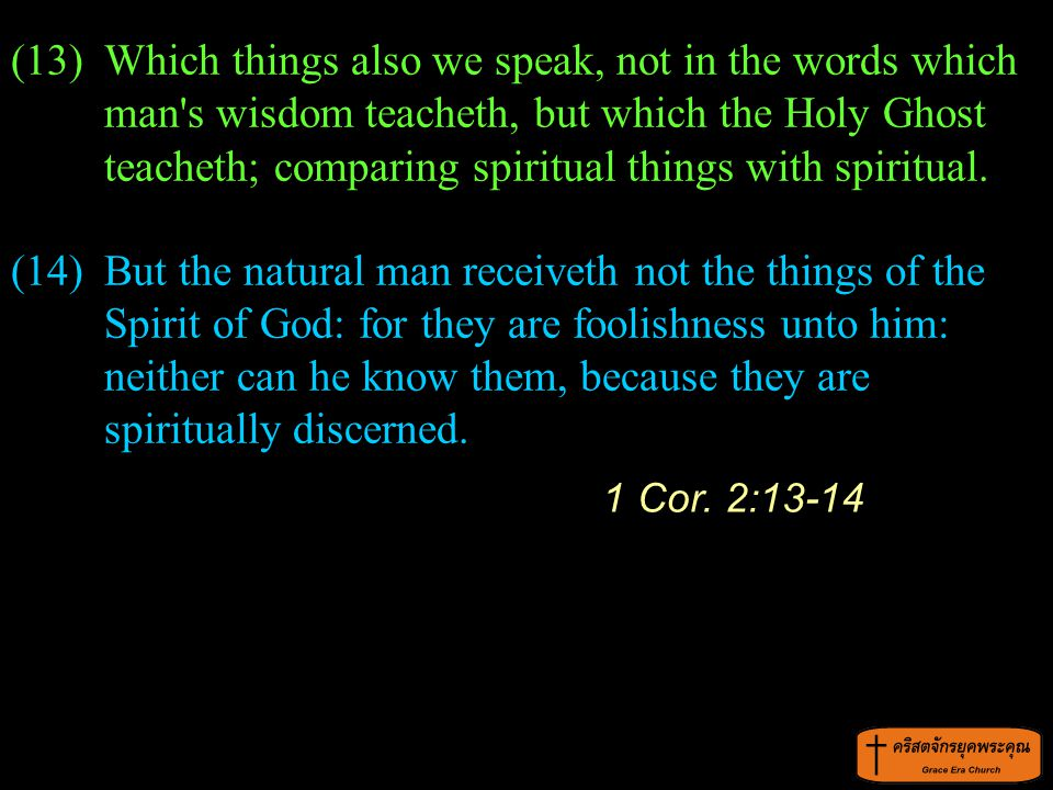 Which things also we speak, not in the words which man s wisdom teacheth, but which the Holy Ghost teacheth; comparing spiritual things with spiritual.