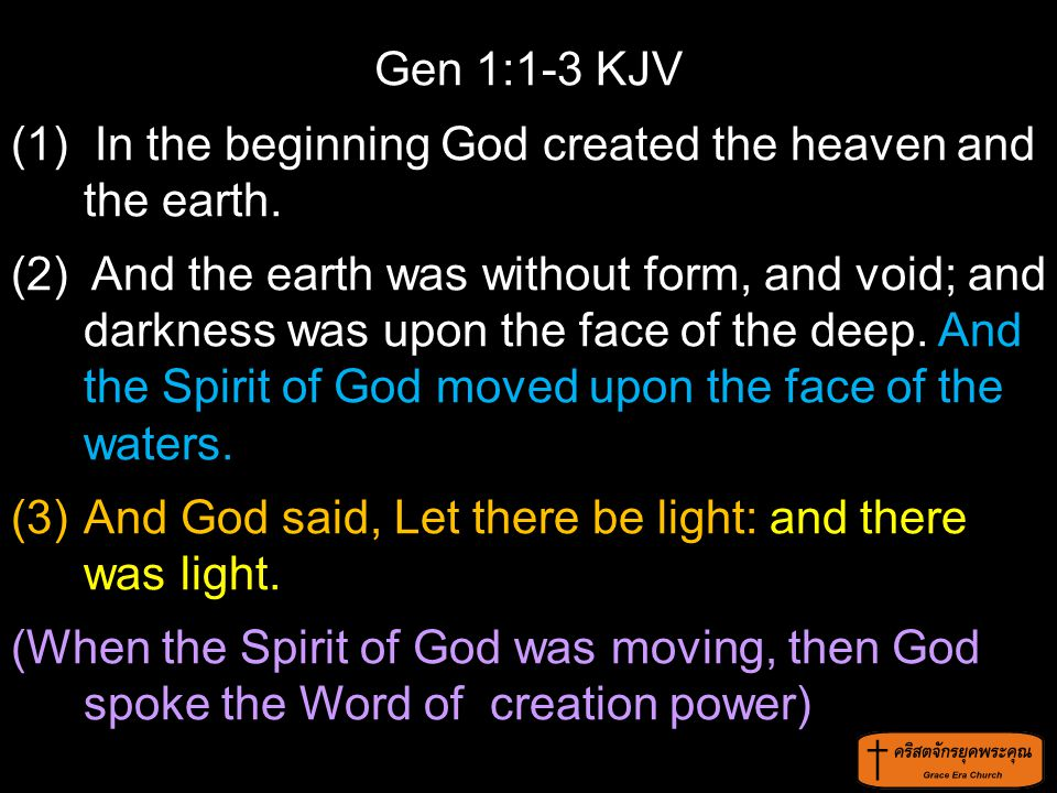 Gen 1:1-3 KJV (1) In the beginning God created the heaven and the earth.