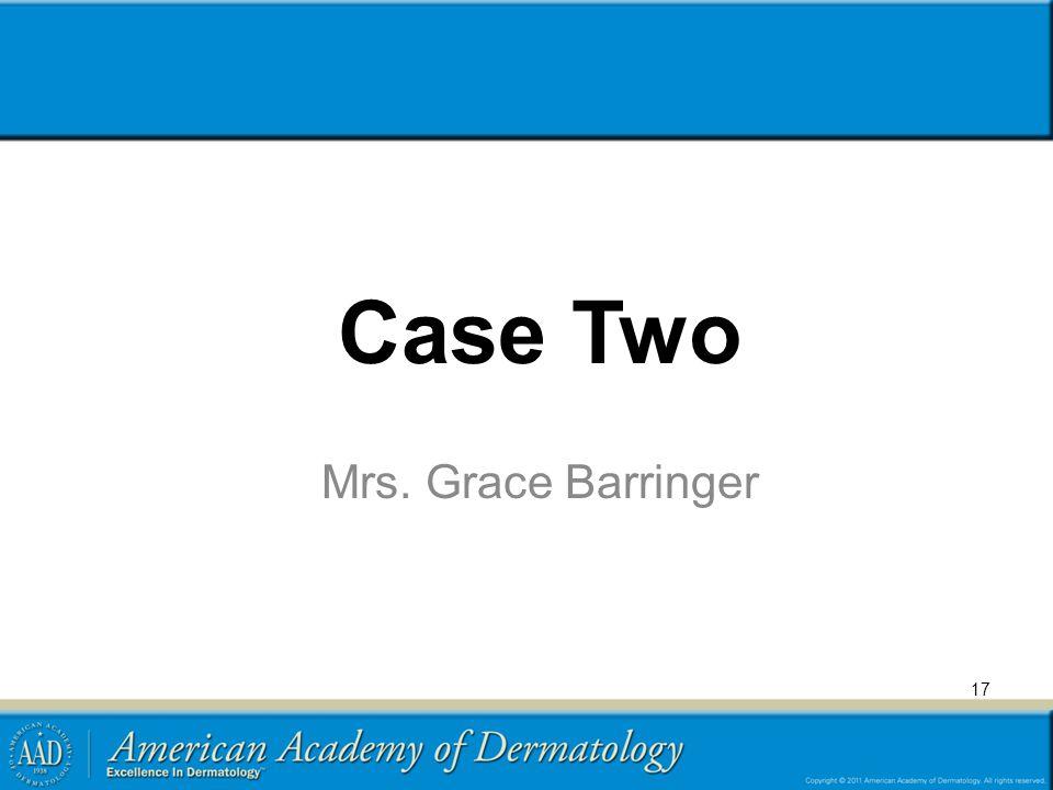 Case Two Mrs. Grace Barringer