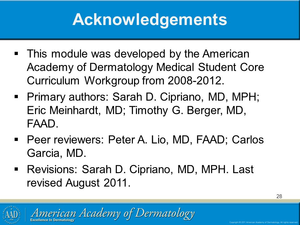 Acknowledgements This module was developed by the American Academy of Dermatology Medical Student Core Curriculum Workgroup from