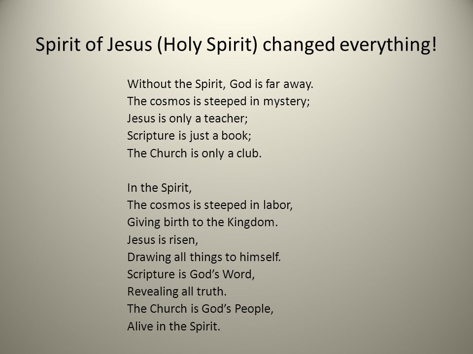 Spirit of Jesus (Holy Spirit) changed everything!