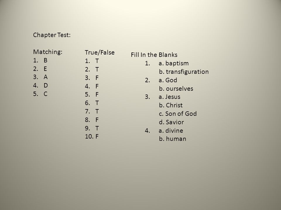 Chapter Test: Matching: B. E. A. D. C. True/False. T. F. Fill In the Blanks. a. baptism. b. transfiguration.