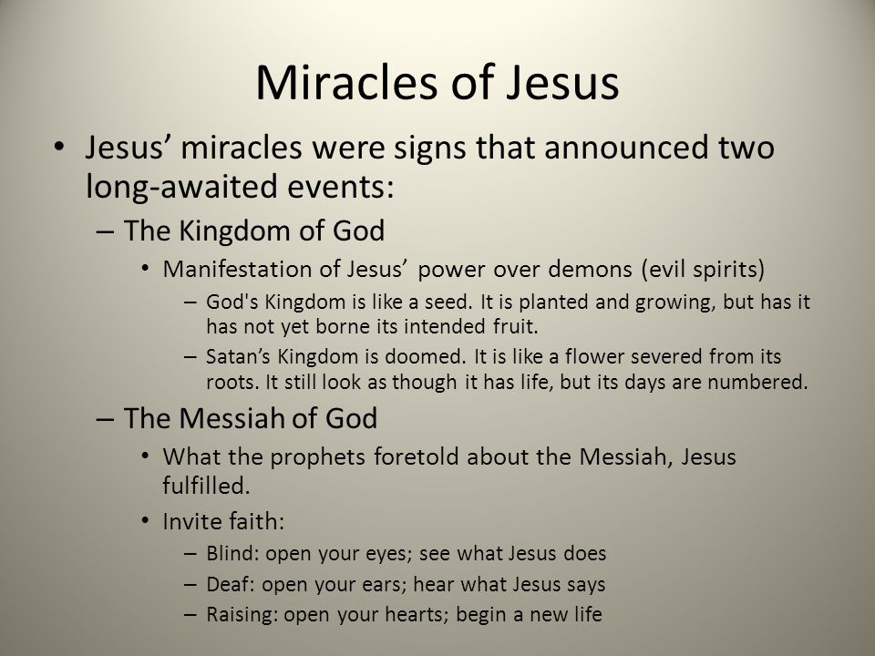 Miracles of Jesus Jesus' miracles were signs that announced two long-awaited events: The Kingdom of God.