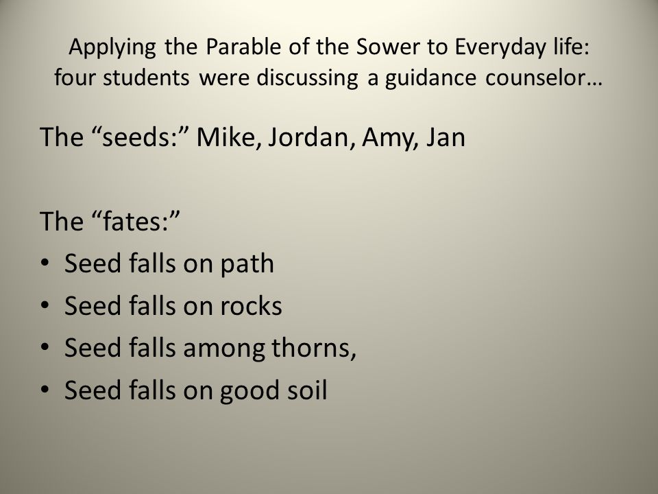 The seeds: Mike, Jordan, Amy, Jan The fates: Seed falls on path