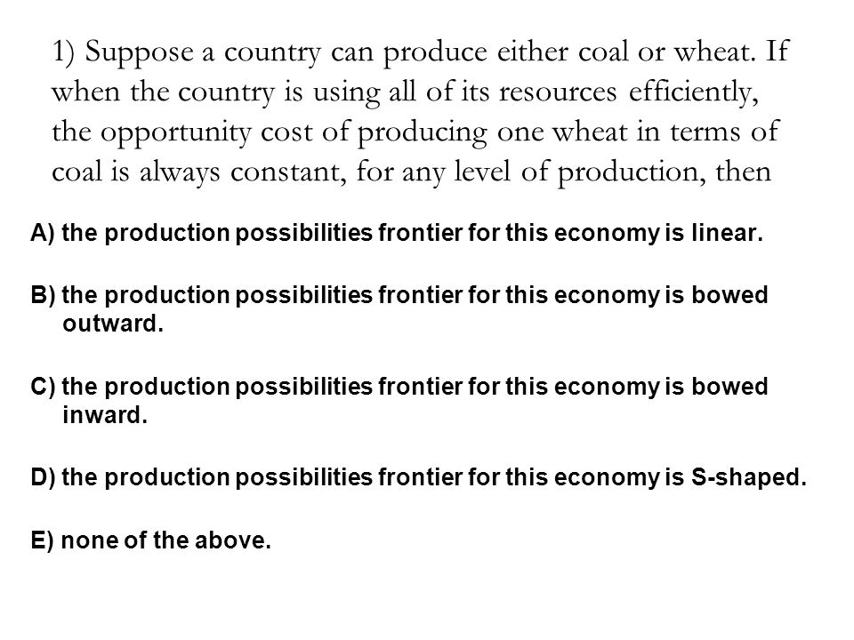 1) Suppose a country can produce either coal or wheat
