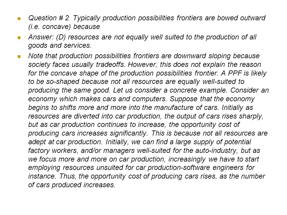 Question # 2 Typically production possibilities frontiers are bowed outward (i.e. concave) because