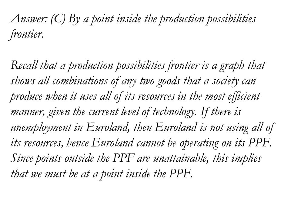 Answer: (C) By a point inside the production possibilities frontier