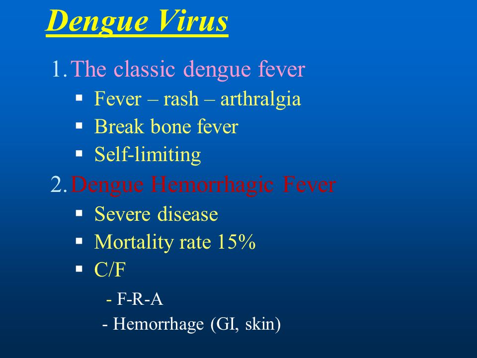 Dengue Virus The classic dengue fever Dengue Hemorrhagic Fever