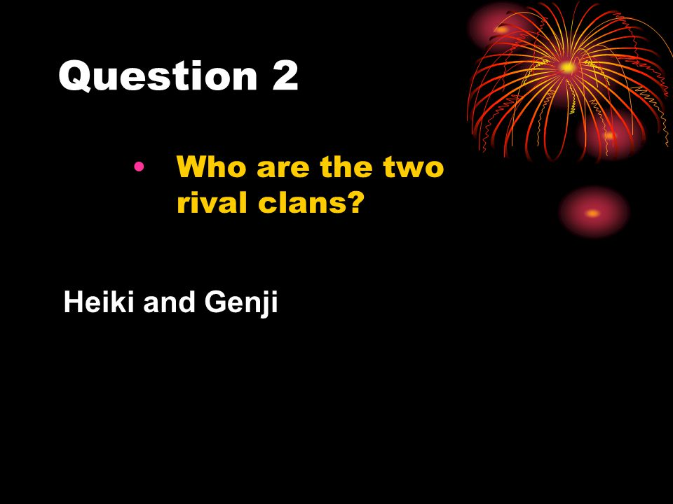 Question 2 Who are the two rival clans Heiki and Genji
