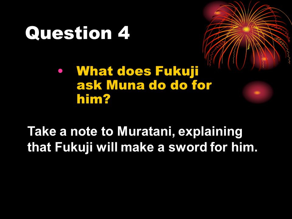 Question 4 What does Fukuji ask Muna do do for him