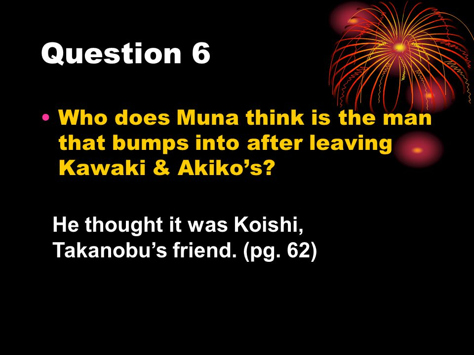 Question 6 Who does Muna think is the man that bumps into after leaving Kawaki & Akiko's.