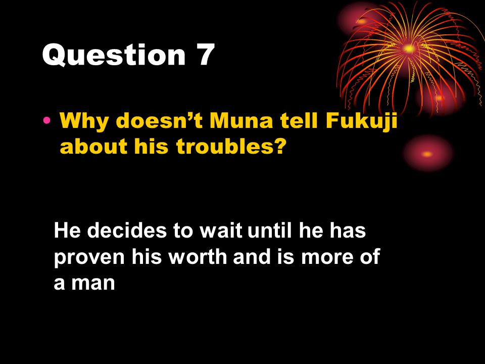 Question 7 Why doesn't Muna tell Fukuji about his troubles