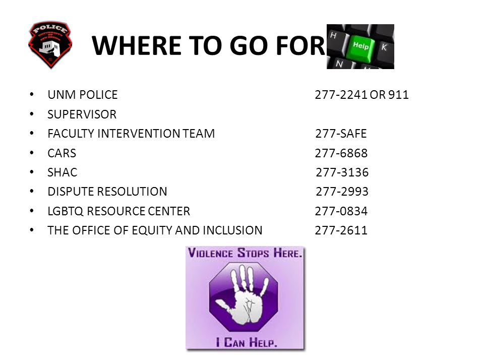 WHERE TO GO FOR HELP UNM POLICE 277-2241 OR 911 SUPERVISOR