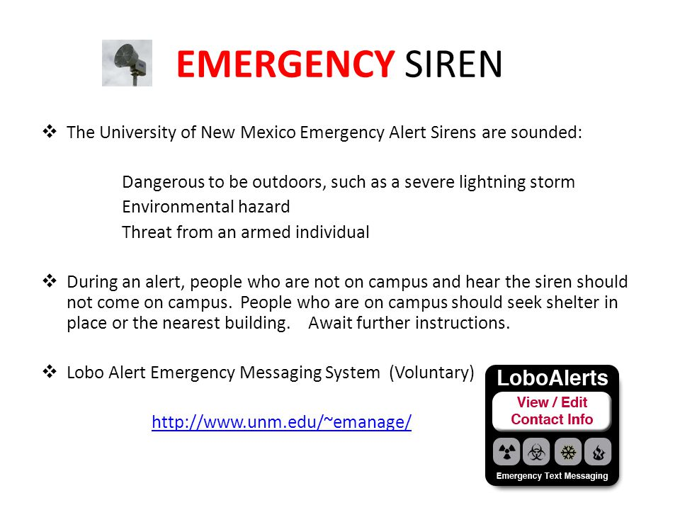 EMERGENCY SIREN The University of New Mexico Emergency Alert Sirens are sounded: Dangerous to be outdoors, such as a severe lightning storm.