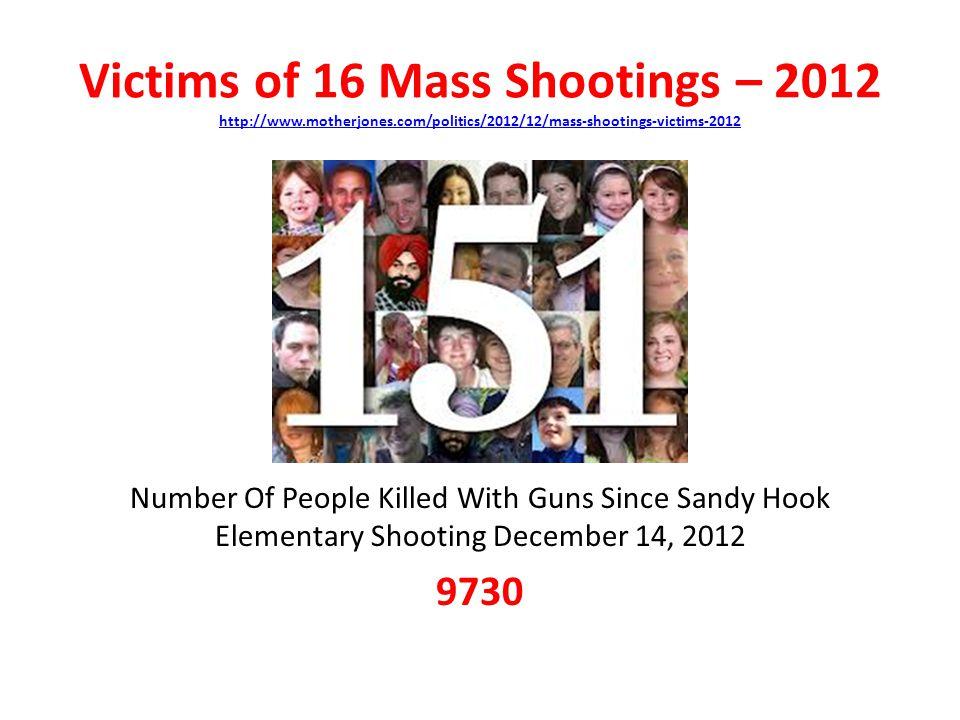 Victims of 16 Mass Shootings – 2012 http://www. motherjones