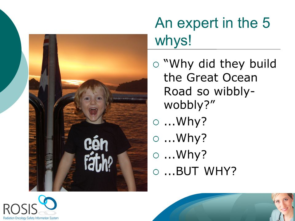 An expert in the 5 whys. Why did they build the Great Ocean Road so wibbly-wobbly ...Why.