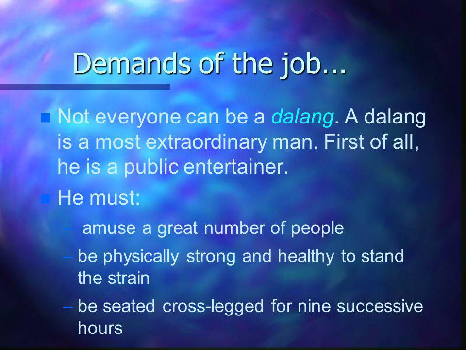 Demands of the job... Not everyone can be a dalang. A dalang is a most extraordinary man. First of all, he is a public entertainer.