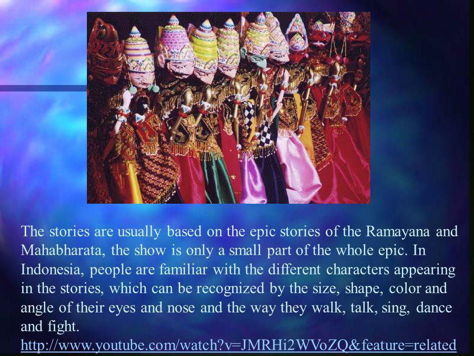 The stories are usually based on the epic stories of the Ramayana and Mahabharata, the show is only a small part of the whole epic.
