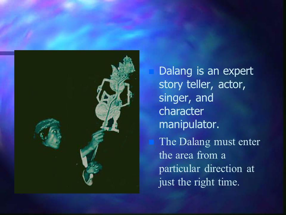 Dalang is an expert story teller, actor, singer, and character manipulator.