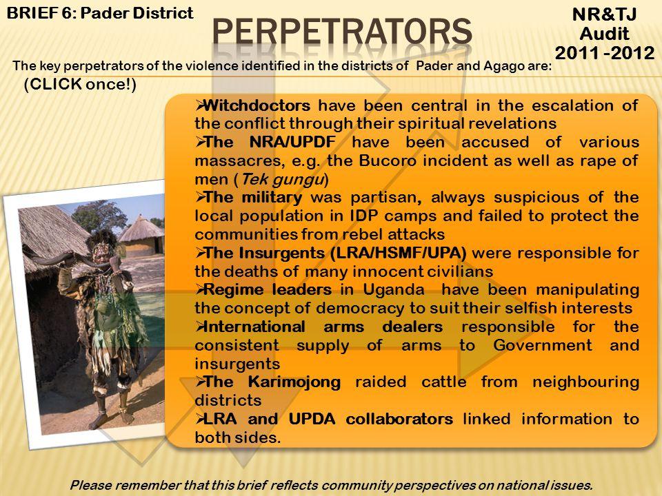 Perpetrators NR&TJ Audit 2011 -2012 BRIEF 6: Pader District