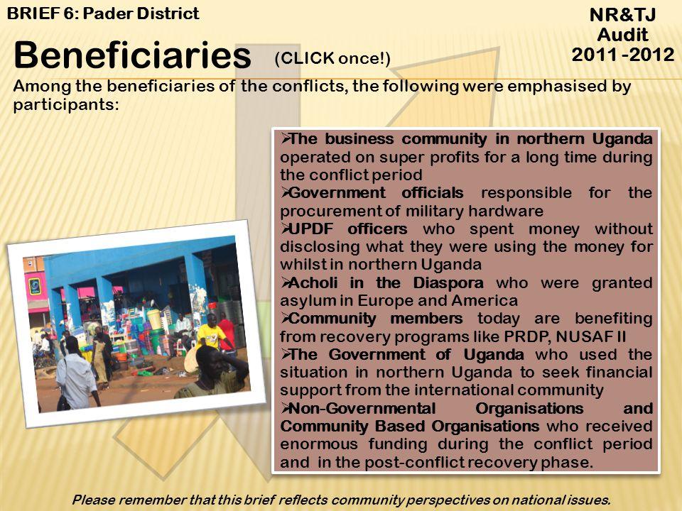 Beneficiaries NR&TJ Audit 2011 -2012 BRIEF 6: Pader District