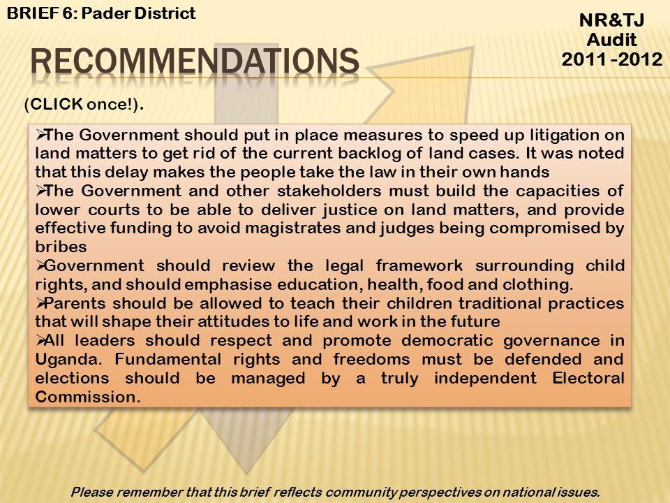 Recommendations NR&TJ Audit 2011 -2012 BRIEF 6: Pader District