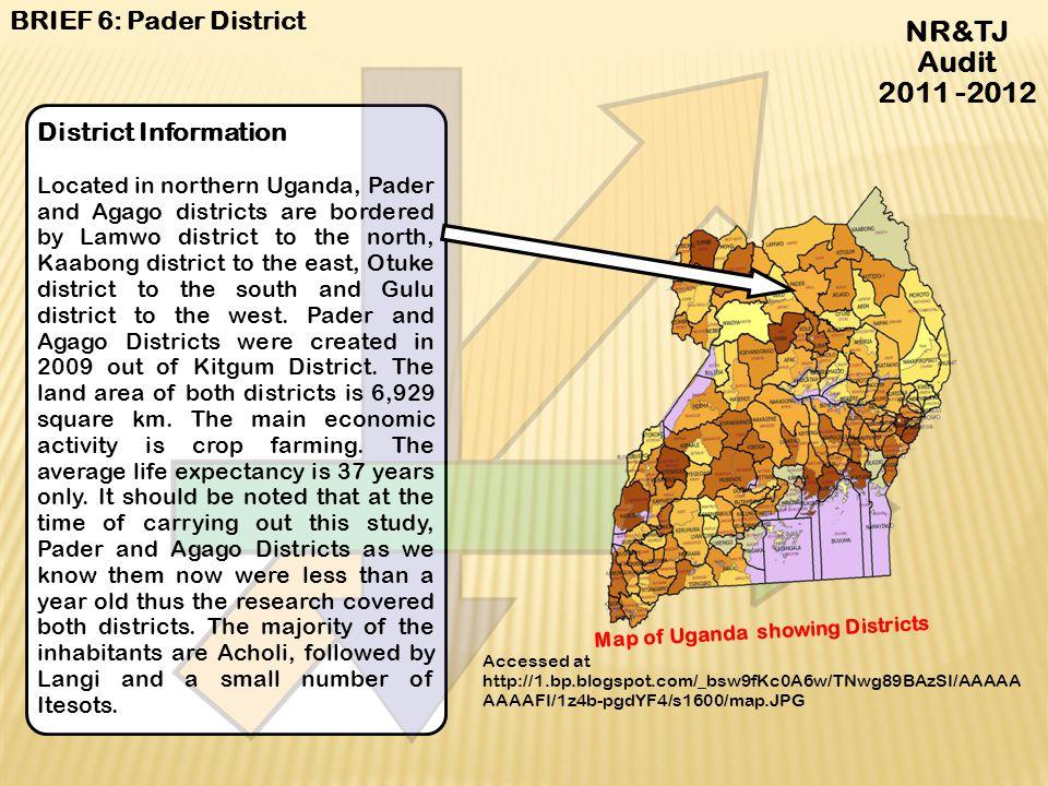NR&TJ Audit 2011 -2012 BRIEF 6: Pader District District Information