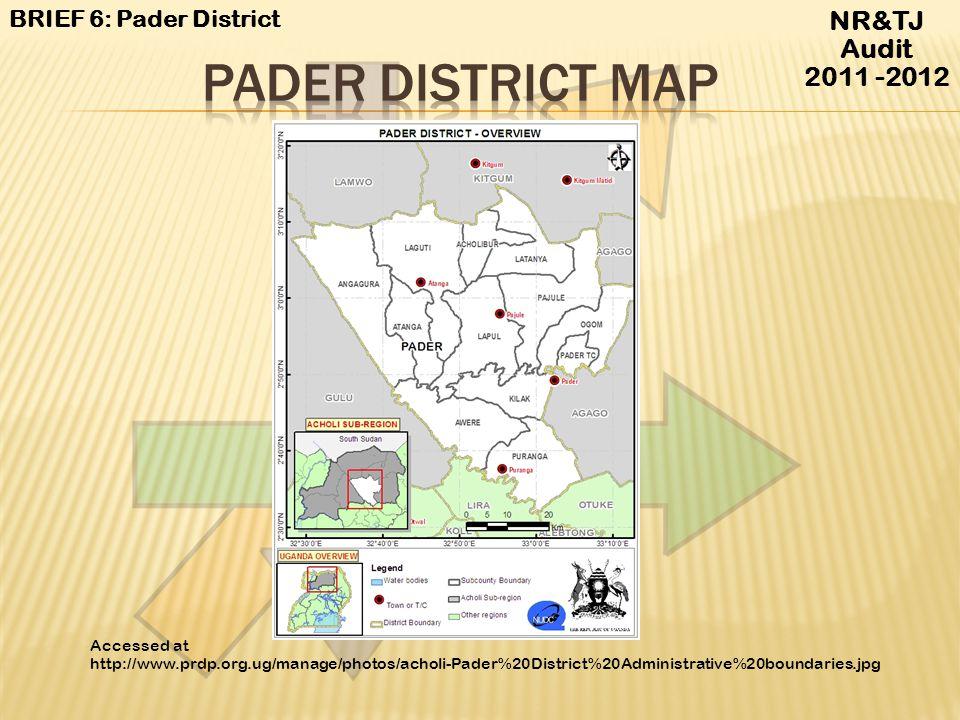 PADER District map NR&TJ Audit 2011 -2012 BRIEF 6: Pader District