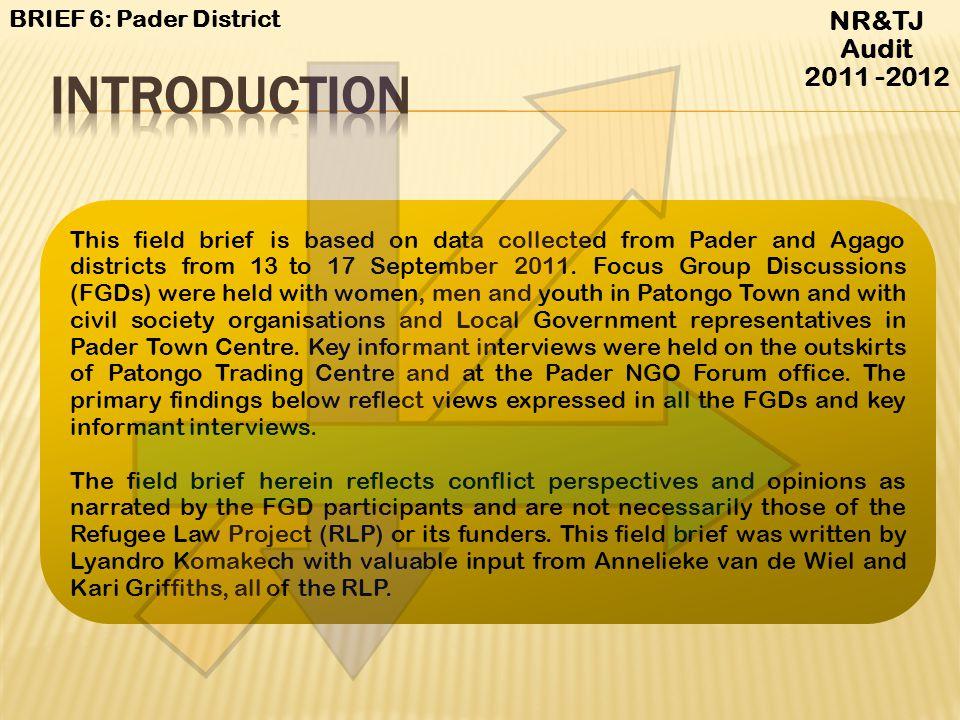 Introduction NR&TJ Audit 2011 -2012 BRIEF 6: Pader District