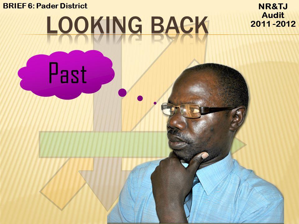 BRIEF 6: Pader District NR&TJ Audit 2011 -2012 LOOKING BACK Past