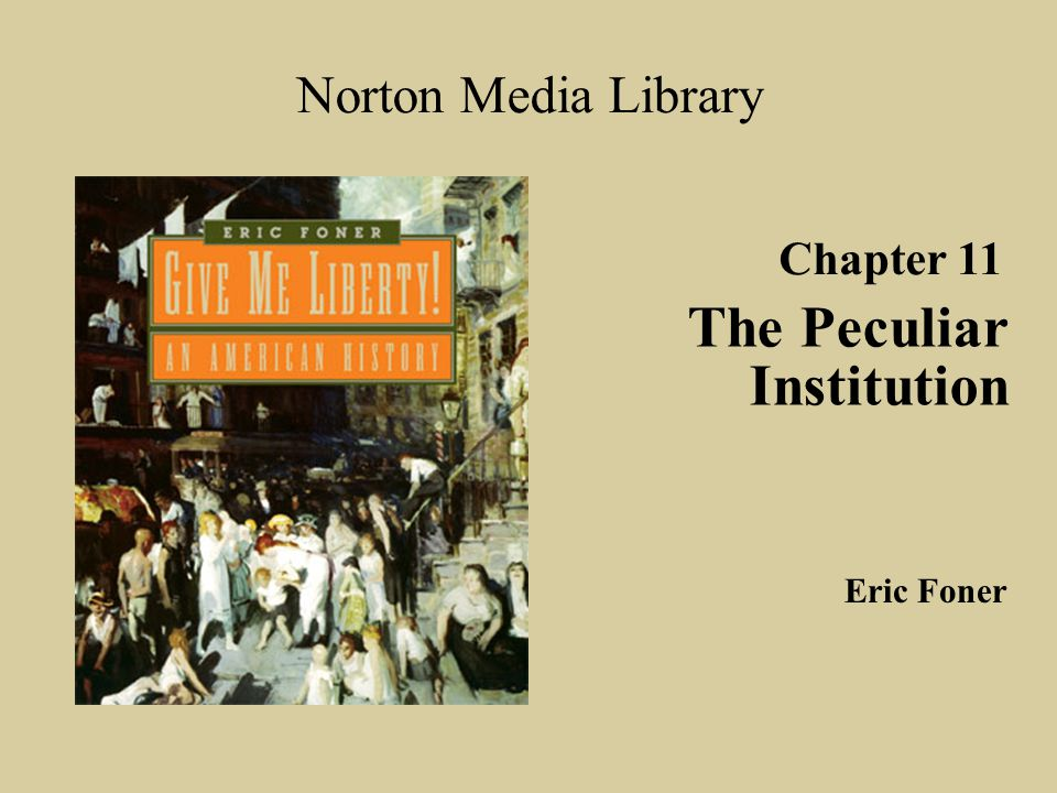 The Peculiar Institution Norton Media Library Chapter 11 Eric Foner