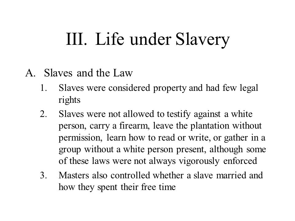 III. Life under Slavery Slaves and the Law