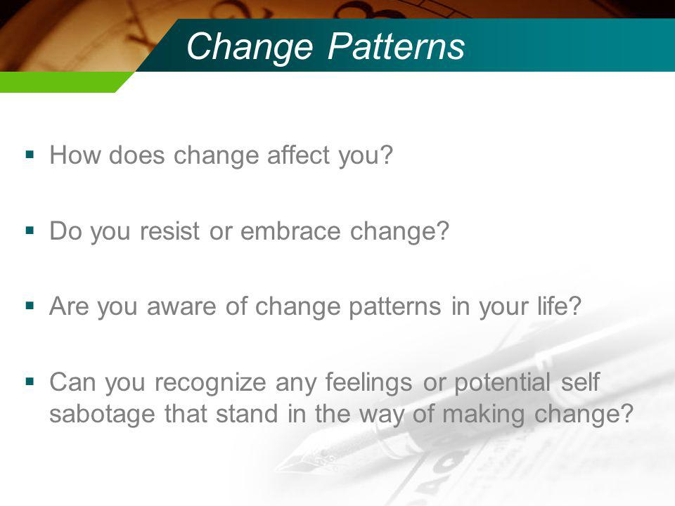 Change Patterns How does change affect you