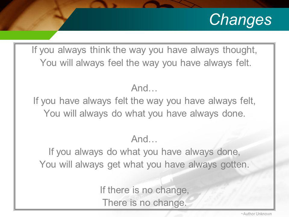 Changes If you always think the way you have always thought,