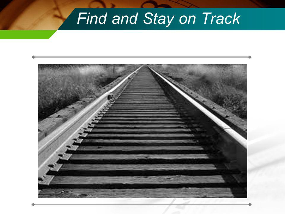 Find and Stay on Track DEFINE YOUR OWN PATH