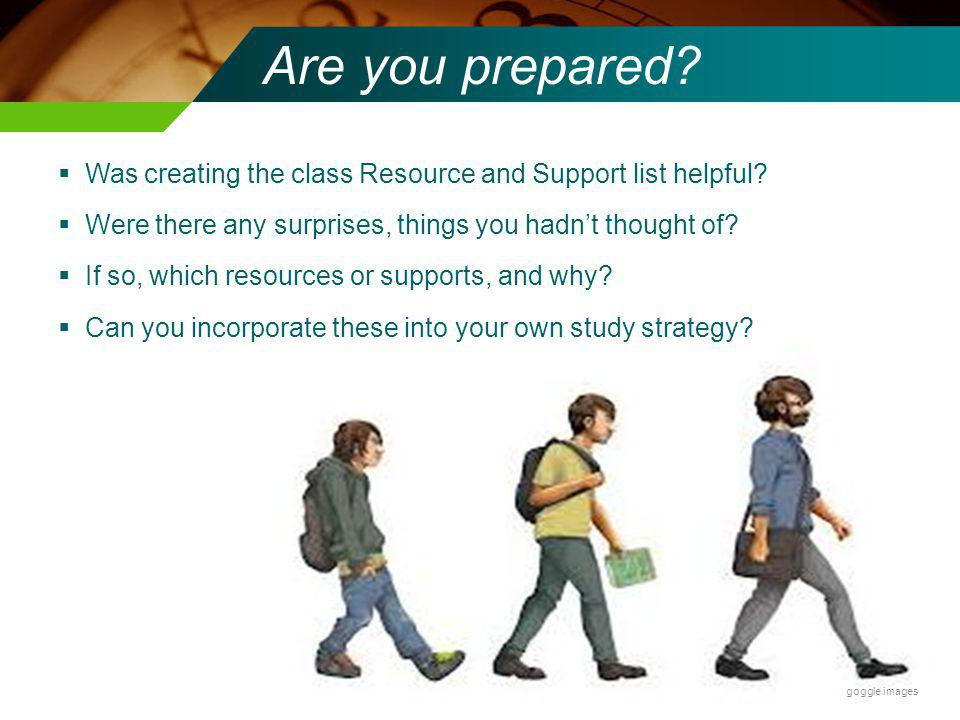Are you prepared Was creating the class Resource and Support list helpful Were there any surprises, things you hadn't thought of